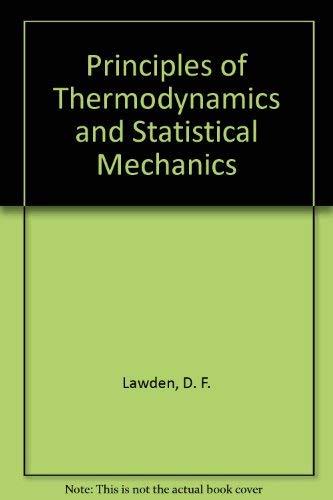 Principles of Thermodynamics and Statistical Mechanics: Lawden, Derek F.