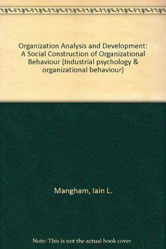 9780471912279: Organization Analysis and Development: A Social Construction of Organizational Behaviour (Industrial psychology & organizational behaviour)