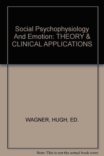 Social Psychophysiology And Emotion: THEORY & CLINICAL APPLICATIONS: WAGNER, HUGH, ED.