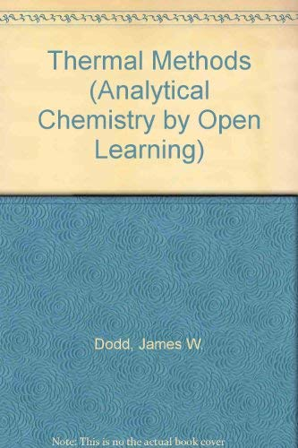 Thermal Methods (Analytical Chemistry by Open Learning): Dodd, James W.,