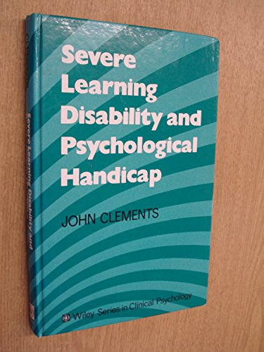Severe Learning Disabilities : Psychological Processes and: John Clements