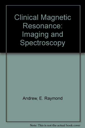 Clinical Magnetic Resonance : Imaging and Spectroscopy: E. Raymond Andrew;
