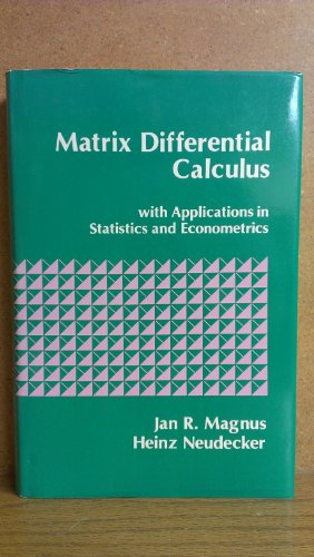 Matrix Differential Calculus with Applications in Statistics: Jan R. Magnus;