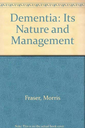 Dementia : Its Nature and Management: Fraser, Morris