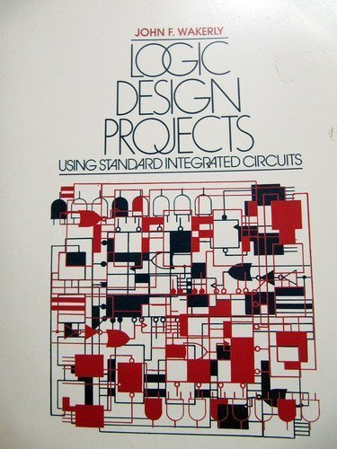 Logic Design Projects Using Standard Integrated Circuits: Wakerly, John F.