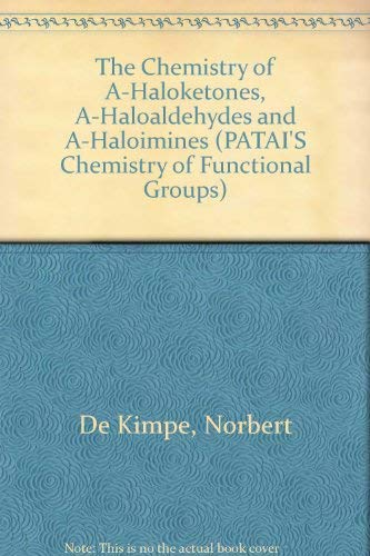 9780471917083: The Chemistry of A-Haloketones, A-Haloaldehydes and A-Haloimines (Updates from the chemistry of functional groups)