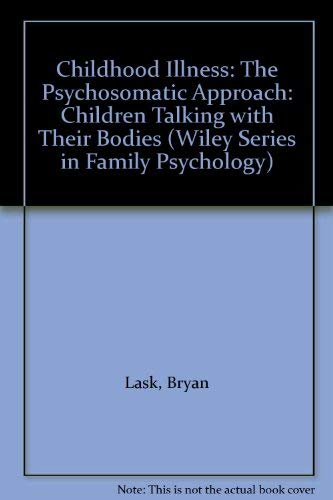 9780471918226: Childhood Illness: The Psychosomatic Approach - Children Talking with Their Bodies (Wiley series in family psychology)