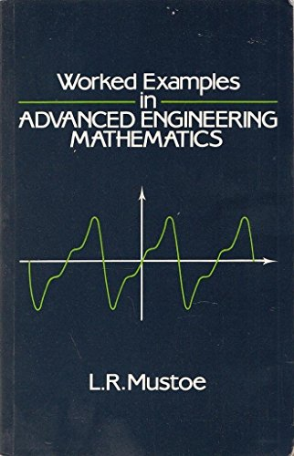 Worked Examples in Advanced Engineering Mathematics: Mustoe, Leslie R.