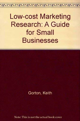 Low-Cost Marketing Research: A Guide for Small: Gorton, Keith, Doole,