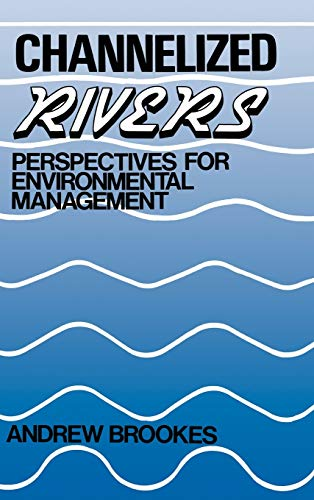 Channelized Rivers: Perspectives for Environmental Management (Hardback): Andrew Brookes