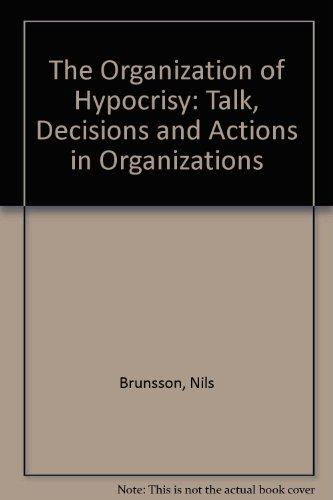 9780471920748: The Organization of Hypocrisy: Talk, Decisions and Actions in Organizations