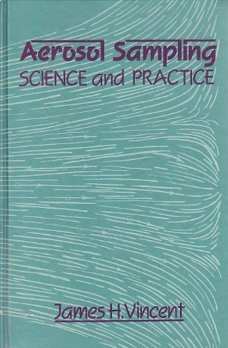Aerosol Sampling: Science and Practice: Vincent, James H.