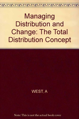 Managing Distribution and Change: The Total Distribution: WEST, A
