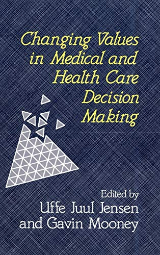Changing Values in Medical and Health Care Decision Making (Hardback): Uffe Juul Jensen, Gavin ...