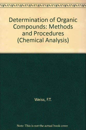 Determination of Organic Compounds: Methods and Procedures (Chemical Analysis, Volume 32): Weiss, ...