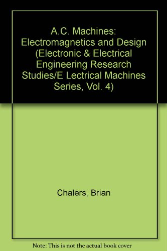 9780471930037: A.C. Machines: Electromagnetics and Design (Electronic & Electrical Engineering Research Studies/E Lectrical Machines Series, Vol. 4)