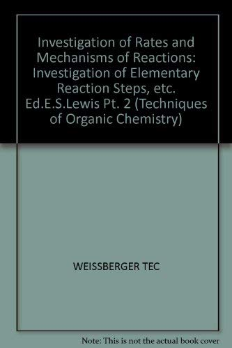 9780471931270: Investigation of Rates and Mechanisms of Reactions: Investigation of Elementary Reaction Steps, etc. Ed.E.S.Lewis Pt. 2 (Techniques of Organic Chemistry S.)