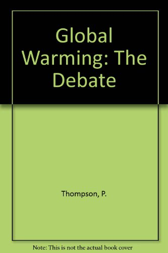 Global Warming: The Debate: P. Thompson