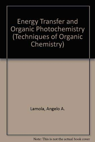 9780471932659: Energy Transfer and Organic Photochemistry (Techniques of Organic Chemistry)