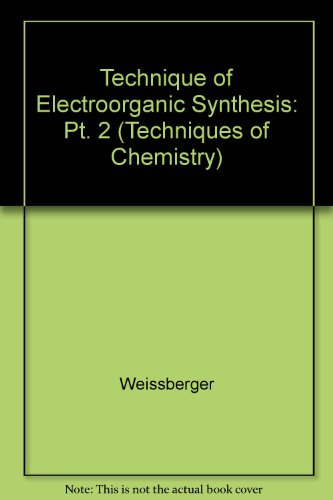 9780471932727: Techniques of Chemistry, Technique of Electroorganic Synthesis (Volume 5)
