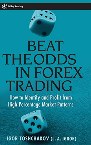 Beat the Odds in Forex Trading: How to Identify and Profit from High Percentage Market Patterns (...