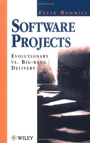 9780471933434: Software Projects: Evolutionary v Big-bang Delivery (Wiley Series in Software Engineering Practice)