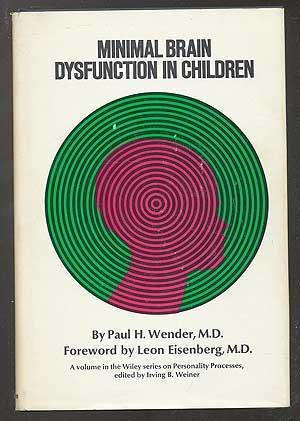Minimal Brain Dysfunction in Children (Wiley series: Wender, P.H.