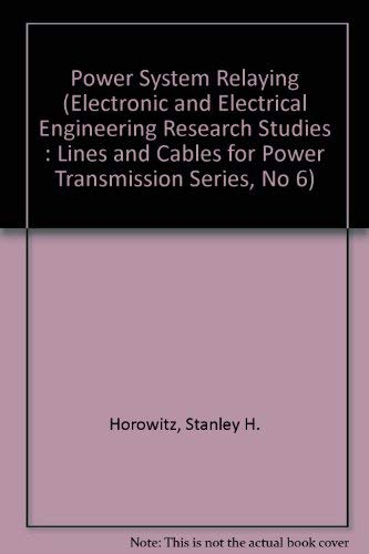 Power System Relaying (Electronic and Electrical Engineering Research Studies: Lines and Cables for...