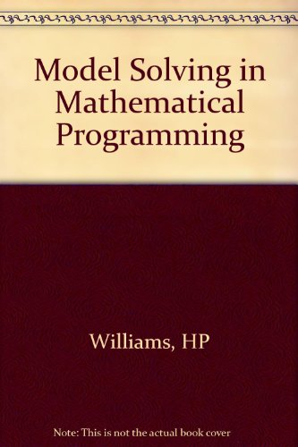 Model Solving in Mathematical Programming: Williams, H. Paul