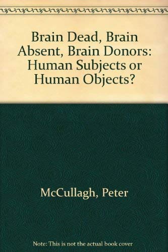 9780471937364: Brain Dead, Brain Absent, Brain Donors: Human Subjects or Human Objects?