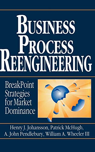 Business Process Reengineering: Breakpoint Strategies for Market: Johansson, Henry J.,