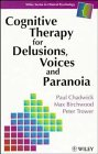 9780471938880: Cognitive Therapy for Delusions, Voices and Paranoia (Wiley Series in Clinical Psychology)