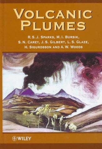 Volcanic Plumes: Sparks, R. S. J., Burski, M. I., Carey, S. N., Gilbert, J. S., Glaze, L. S., ...