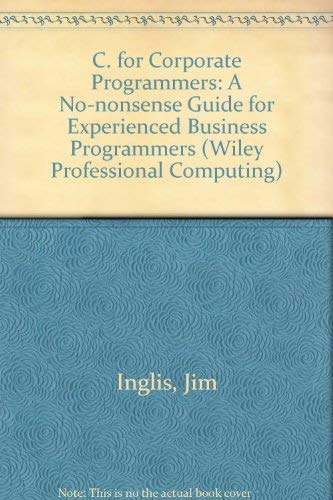 9780471939658: C for Corporate Programmers: A No-nonsense Guide for Experienced Business Programmers (Wiley Professional Computing)