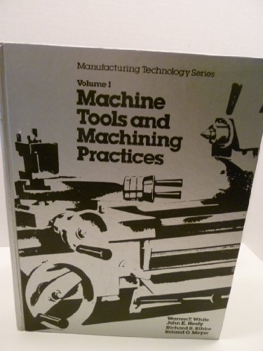 9780471940357: Machine Tools and Machining Practices: v. 1 (Manufacturing technology series)