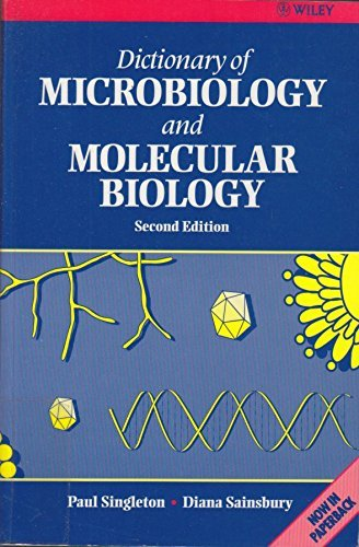Dictionary of Microbiology and Molecular Biology, Second Edition: Paul Singleton; Diana Sainsbury