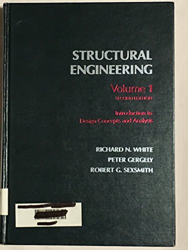 Structural Engineering (vol. 1 - Introduction to Design Concepts and Analysis): Richard N. White