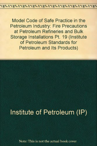 9780471943280: The Institute of Petroleum: Fire Precautions at Petroleum Refineries and Bulk Storage Installations, Part 19 of the Institute of Petroleum Model Code ... for Petroleum and Its Products) (Pt. 19)