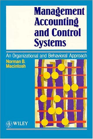Management Accounting and Control Systems: An Organizational: Norman B. Macintosh