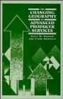 9780471945192: The Changing Geography of Advanced Producer Services: Theoretical and Empirical Perspectives