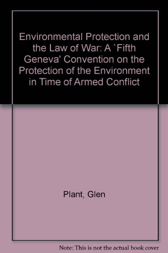 9780471947486: Environmental Protection and the Law of War: A `Fifth Geneva' Convention on the Protection of the Environment in Time of Armed Conflict