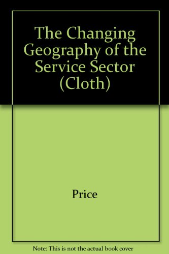 9780471947578: The Changing Geography of the Service Sector (Cloth)