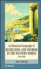 9780471949909: An Historical Geography of Recreation and Tourism in the Western World 1540-1940