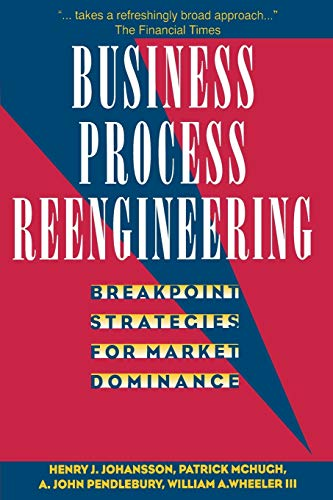 Business Process Reengineering: Breakpoint Strategies for Market: Johansson, Henry J./
