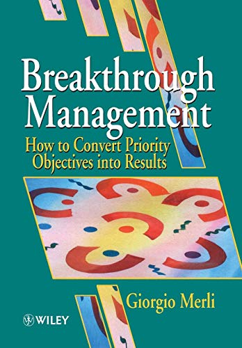 9780471953517: Breakthrough Management: How to Convert Priority Objectives into Results