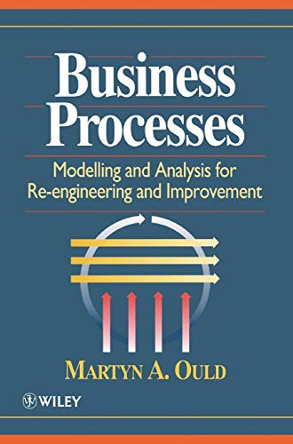 Business Processes : Modelling and Analysis for Re-Engineering and Improvement: Martyn A. Ould