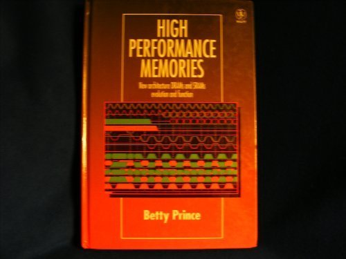 9780471956464: High Performance Memories: New Architecture DRAMs and SRAMs — Evolution and Function
