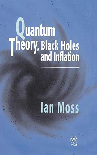 Quantum Theory, Black Holes and Inflation (Hardback): I.G. Moss