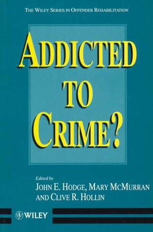 9780471957775: Addicted to Crime? (Wiley Series in Offender Rehabilitation)