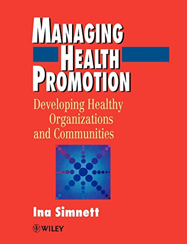Managing Health Promotion : Developing Healthy Organizations and Communities: Simnett, Ina